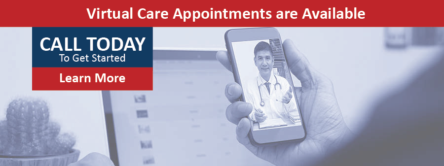 Virtual care appointments are available, call to get started or click to learn more